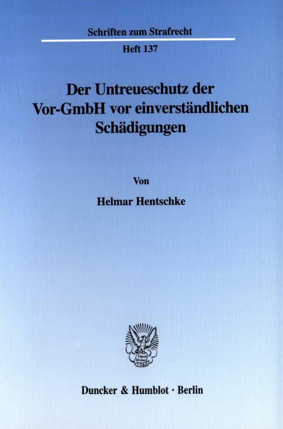 Cover Der Untreueschutz der Vor-GmbH vor einverständlichen Schädigungen