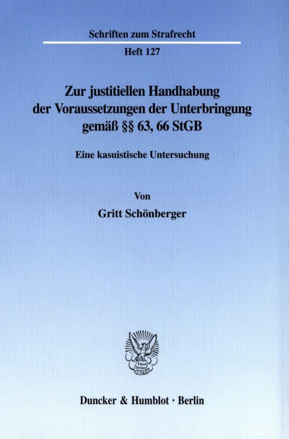 Cover Zur justitiellen Handhabung der Voraussetzungen der Unterbringung gemäß §§ 63, 66 StGB