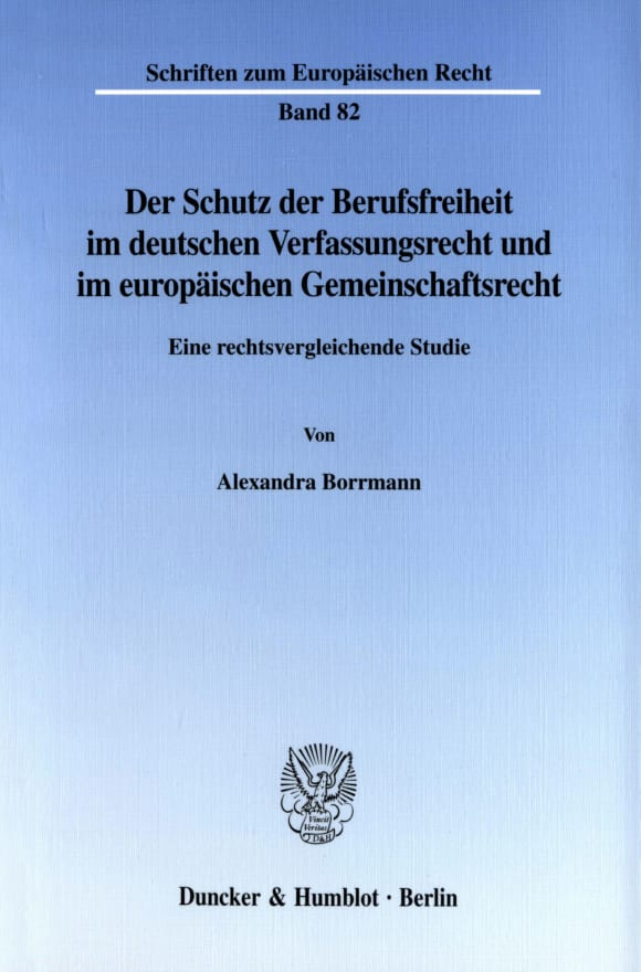 Cover Der Schutz der Berufsfreiheit im deutschen Verfassungsrecht und im europäischen Gemeinschaftsrecht