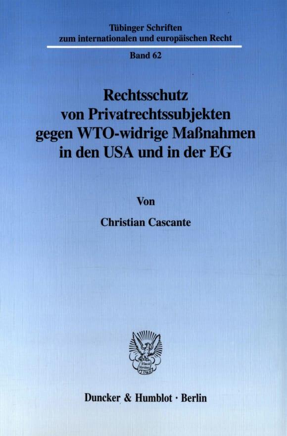 Cover Rechtsschutz von Privatrechtssubjekten gegen WTO-widrige Maßnahmen in den USA und in der EG