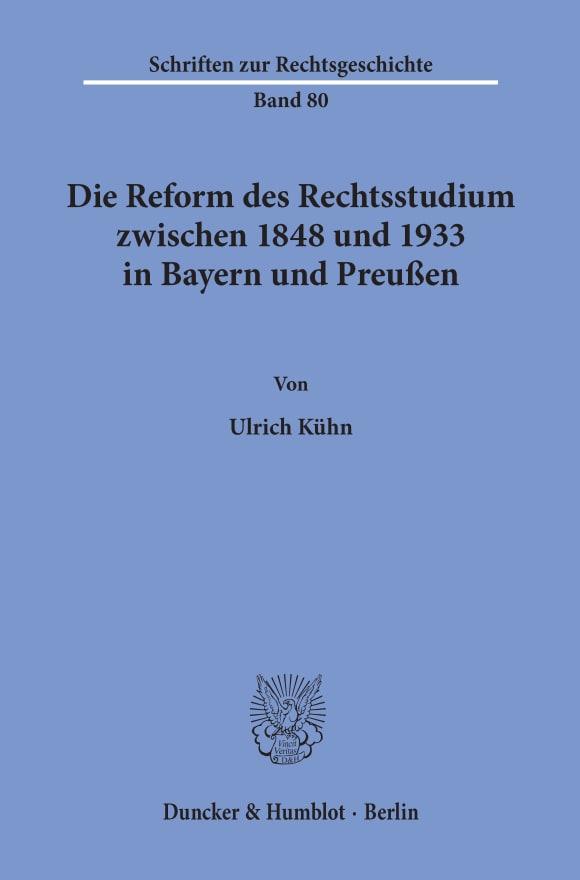 Cover Die Reform des Rechtsstudiums zwischen 1848 und 1933 in Bayern und Preußen