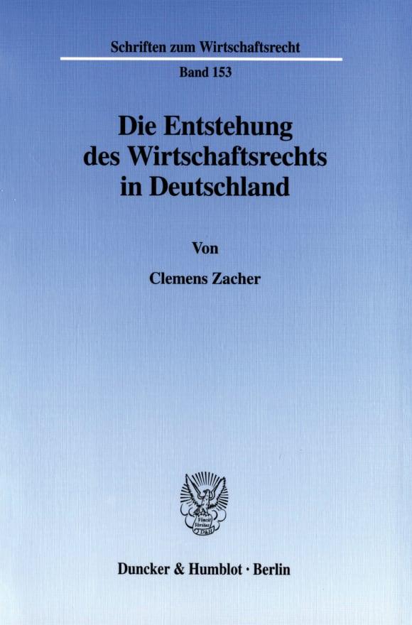 Cover Die Entstehung des Wirtschaftsrechts in Deutschland