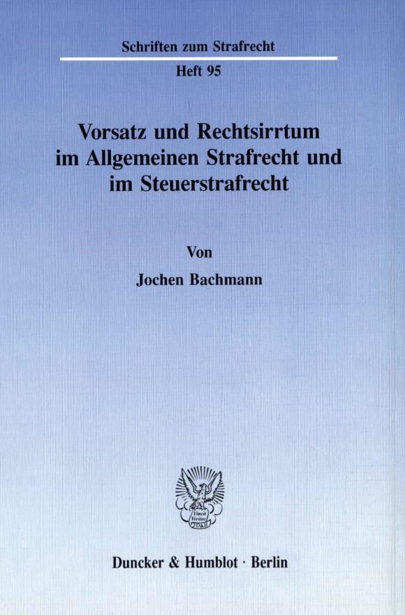 Cover Vorsatz und Rechtsirrtum im Allgemeinen Strafrecht und im Steuerstrafrecht