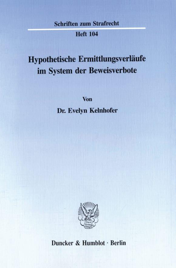 Cover Hypothetische Ermittlungsverläufe im System der Beweisverbote