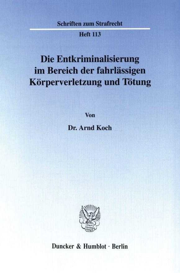 Cover Die Entkriminalisierung im Bereich der fahrlässigen Körperverletzung und Tötung