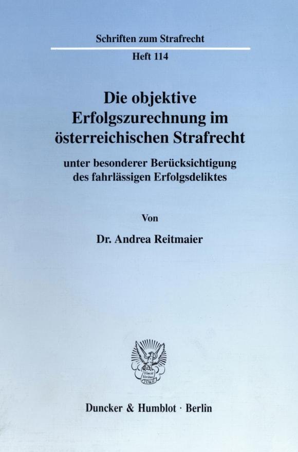 Cover Die objektive Erfolgszurechnung im österreichischen Strafrecht