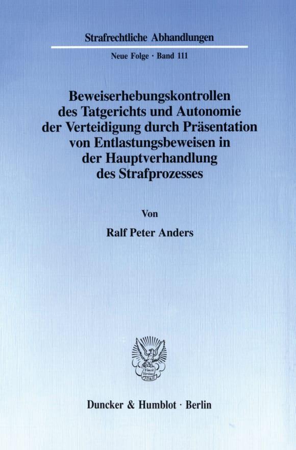 Cover Beweiserhebungskontrollen des Tatgerichts und Autonomie der Verteidigung durch Präsentation von Entlastungsbeweisen in der Hauptverhandlung des Strafprozesses