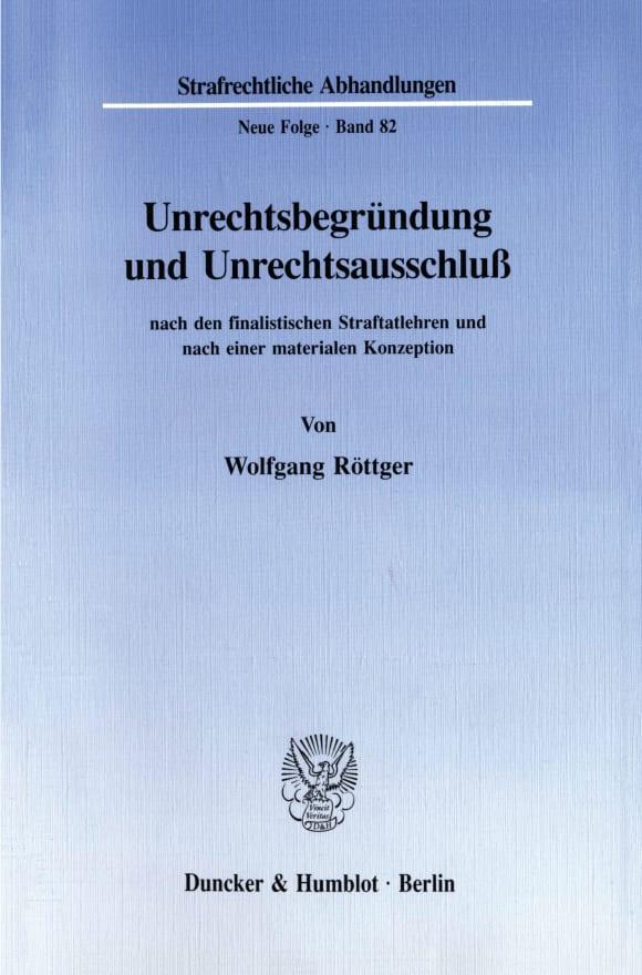 Cover Unrechtsbegründung und Unrechtsausschluß nach den finalistischen Straftatlehren und nach einer materialen Konzeption