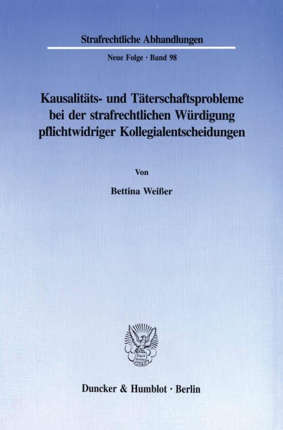 Cover Kausalitäts- und Täterschaftsprobleme bei der strafrechtlichen Würdigung pflichtwidriger Kollegialentscheidungen
