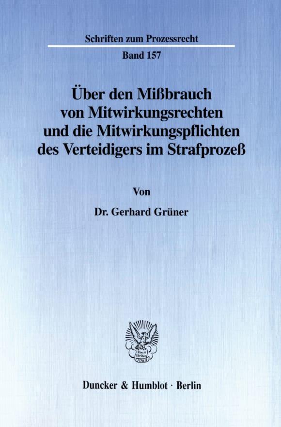 Cover Über den Mißbrauch von Mitwirkungsrechten und die Mitwirkungspflichten des Verteidigers im Strafprozeß