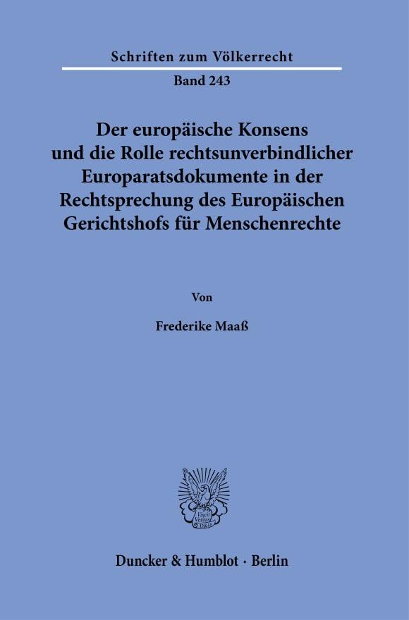 Cover Der europäische Konsens und die Rolle rechtsunverbindlicher Europaratsdokumente in der Rechtsprechung des Europäischen Gerichtshofs für Menschenrechte