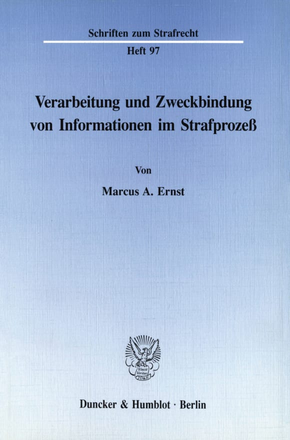 Cover Verarbeitung und Zweckbindung von Informationen im Strafprozeß