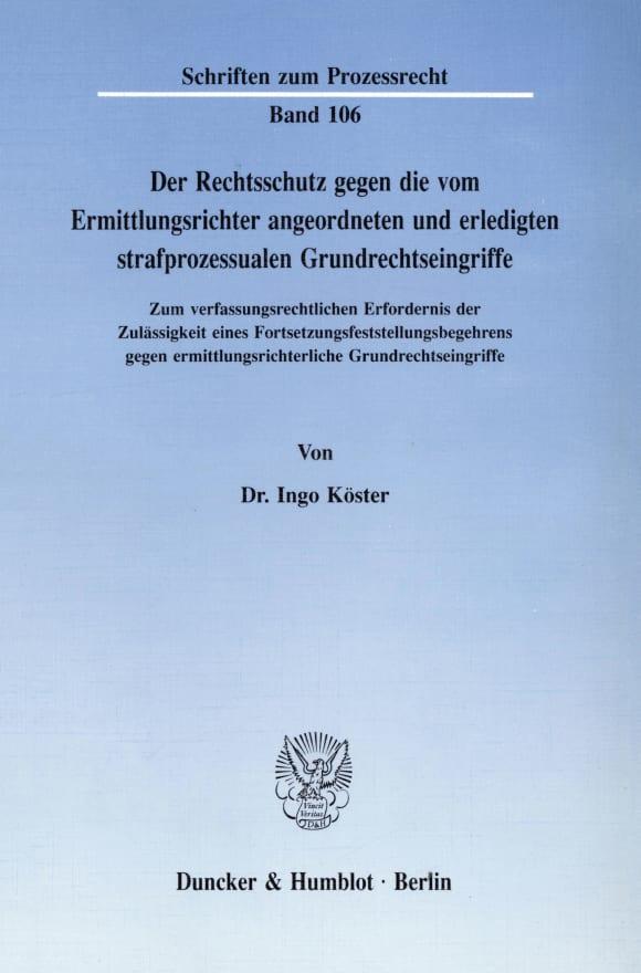 Cover Der Rechtsschutz gegen die vom Ermittlungsrichter angeordneten und erledigten strafprozessualen Grundrechtseingriffe
