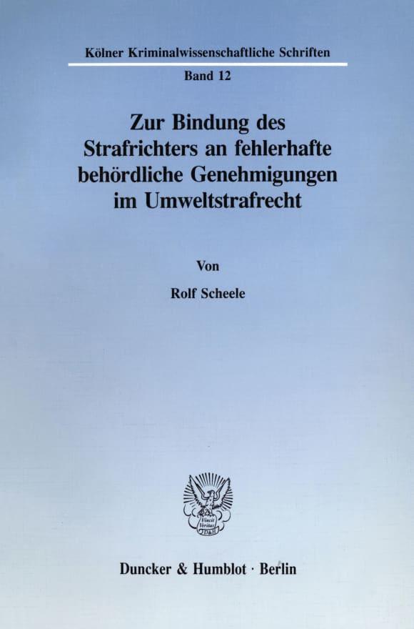 Cover Zur Bindung des Strafrichters an fehlerhafte behördliche Genehmigungen im Umweltstrafrecht
