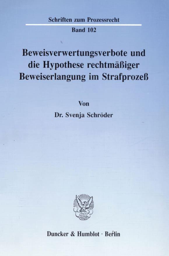 Cover Beweisverwertungsverbote und die Hypothese rechtmäßiger Beweiserlangung im Strafprozeß