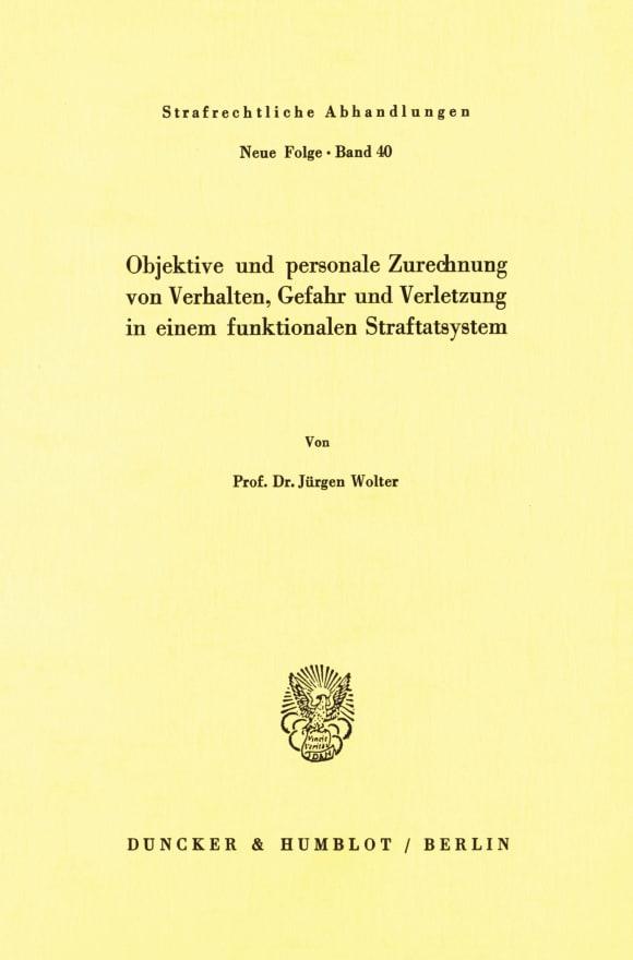 Cover Objektive und personale Zurechnung von Verhalten, Gefahr und Verletzung in einem funktionellen Straftatsystem