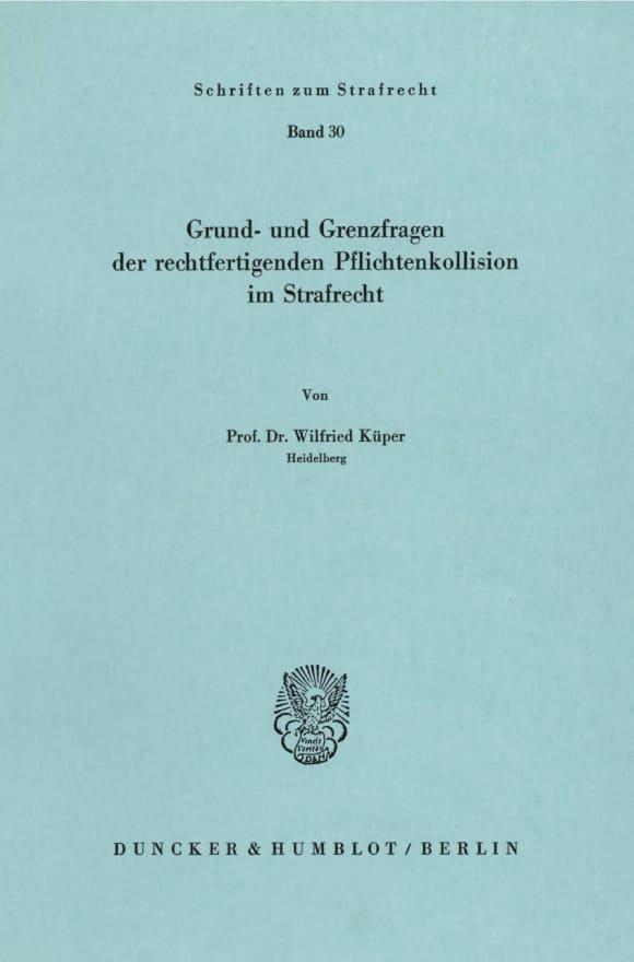 Cover Grund- und Grenzfragen der rechtfertigenden Pflichtenkollision im Strafrecht