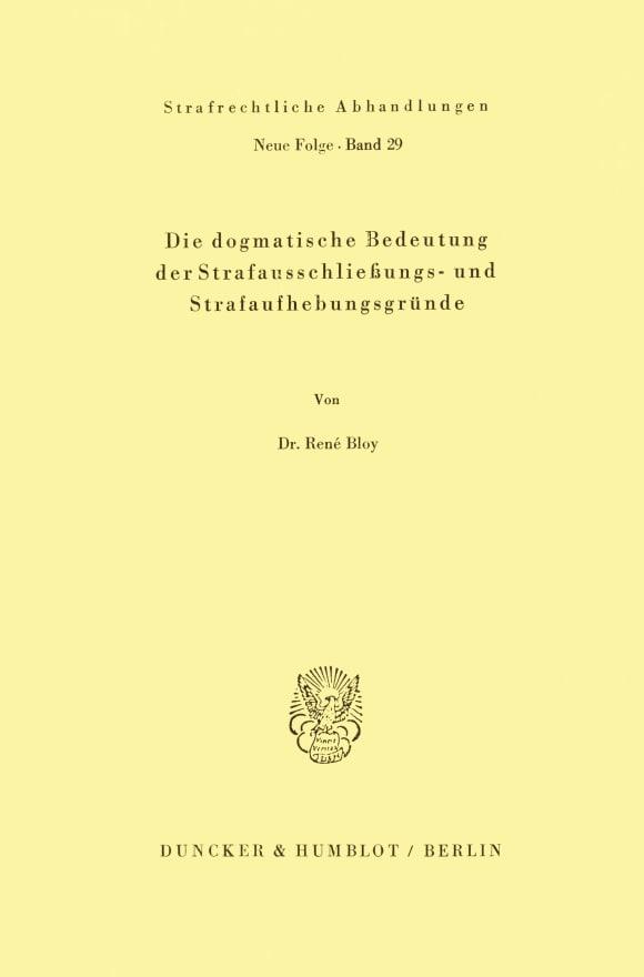 Cover Die dogmatische Bedeutung der Strafausschließungs- und Strafaufhebungsgründe