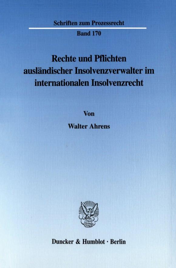 Cover Rechte und Pflichten ausländischer Insolvenzverwalter im internationalen Insolvenzrecht