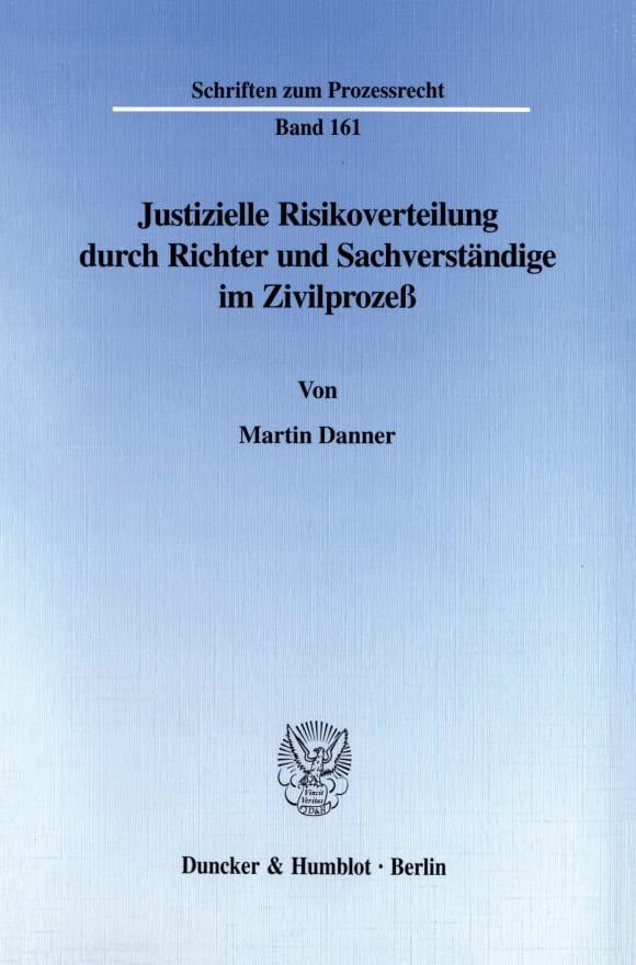 Cover Justizielle Risikoverteilung durch Richter und Sachverständige im Zivilprozeß