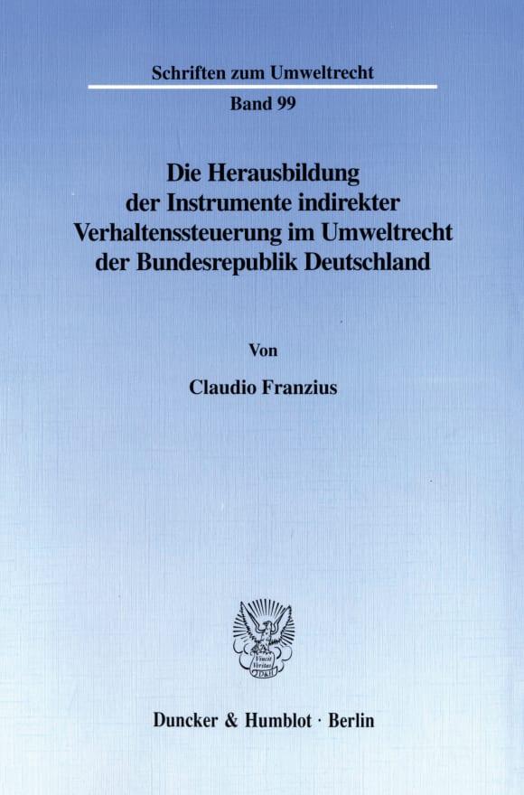 Cover Die Herausbildung der Instrumente indirekter Verhaltenssteuerung im Umweltrecht der Bundesrepublik Deutschland