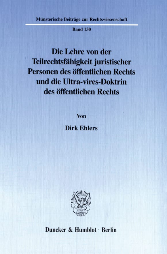 Cover Die Lehre von der Teilrechtsfähigkeit juristischer Personen des öffentlichen Rechts und die Ultra-vires-Doktrin des öffentlichen Rechts