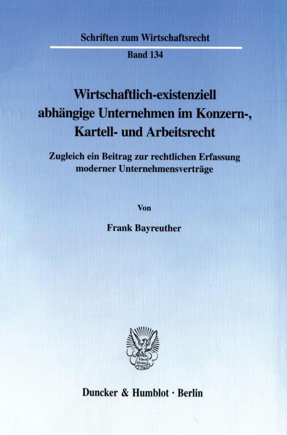 Cover Wirtschaftlich-existenziell abhängige Unternehmen im Konzern-, Kartell- und Arbeitsrecht