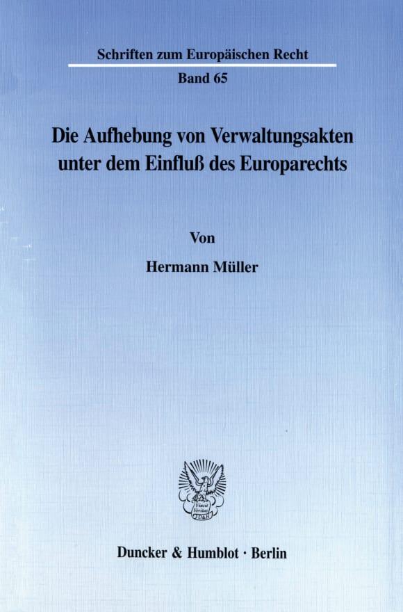 Cover Die Aufhebung von Verwaltungsakten unter dem Einfluß des Europarechts