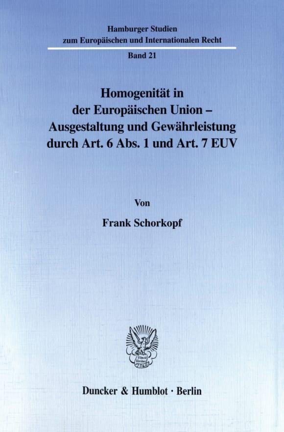 Cover Homogenität in der Europäischen Union - Ausgestaltung und Gewährleistung durch Art. 6 Abs. 1 und Art. 7 EUV