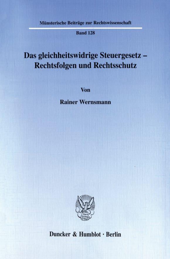 Cover Das gleichheitswidrige Steuergesetz - Rechtsfolgen und Rechtsschutz