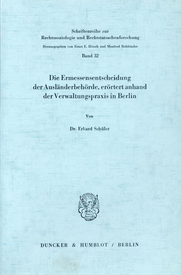 Cover Die Ermessensentscheidung der Ausländerbehörde, erörtert anhand der Verwaltungspraxis in Berlin