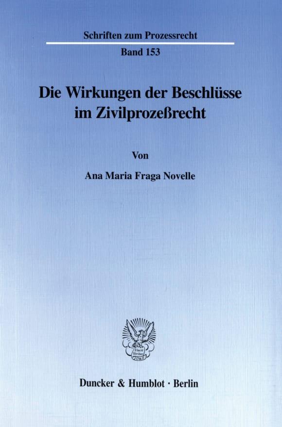Cover Die Wirkungen der Beschlüsse im Zivilprozeßrecht