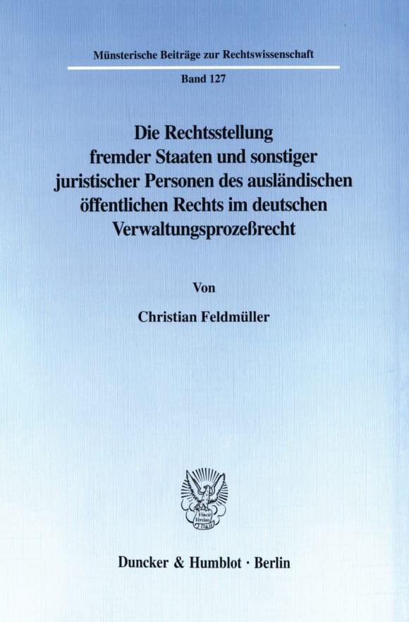Cover Die Rechtsstellung fremder Staaten und sonstiger juristischer Personen des ausländischen öffentlichen Rechts im deutschen Verwaltungsprozeßrecht