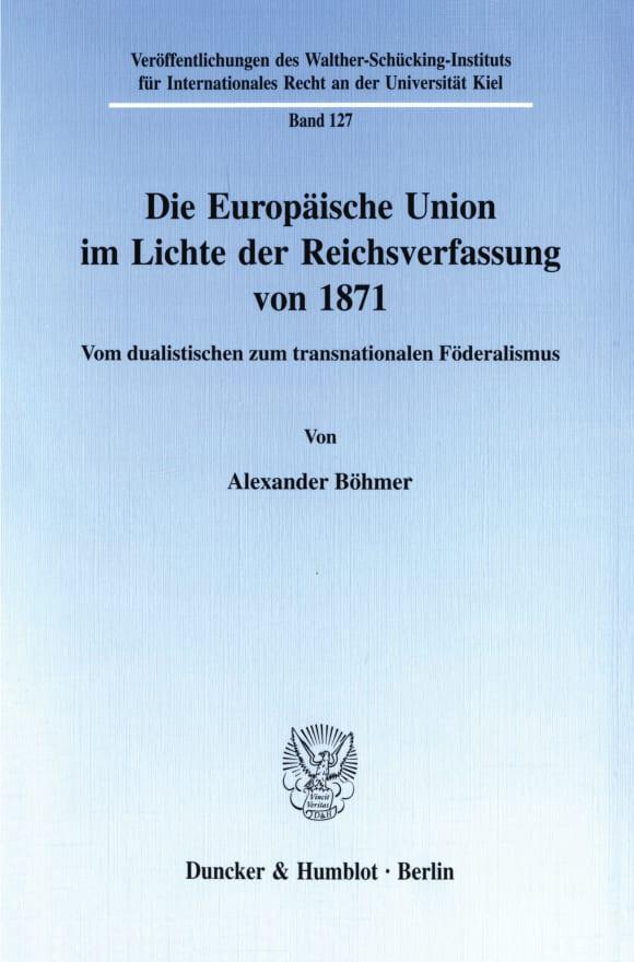Cover Die Europäische Union im Lichte der Reichsverfassung von 1871