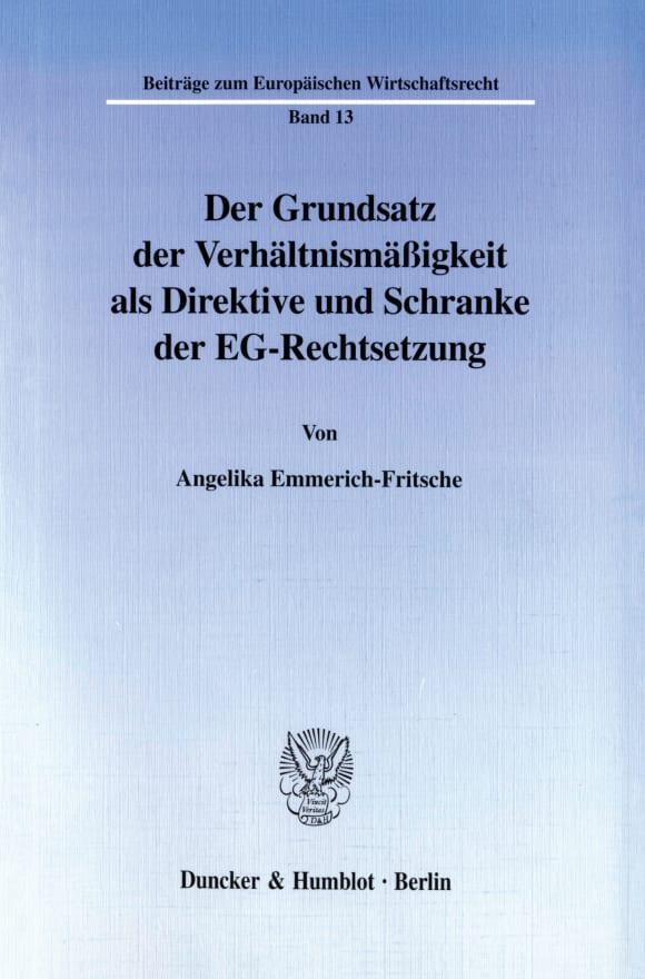 Cover Der Grundsatz der Verhältnismäßigkeit als Direktive und Schranke der EG-Rechtsetzung