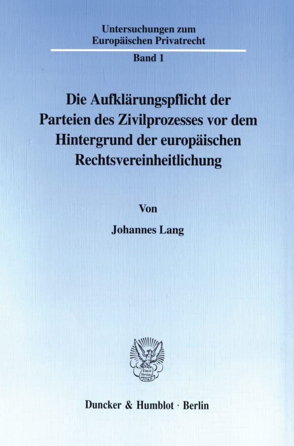 Cover Die Aufklärungspflicht der Parteien des Zivilprozesses vor dem Hintergrund der europäischen Rechtsvereinheitlichung