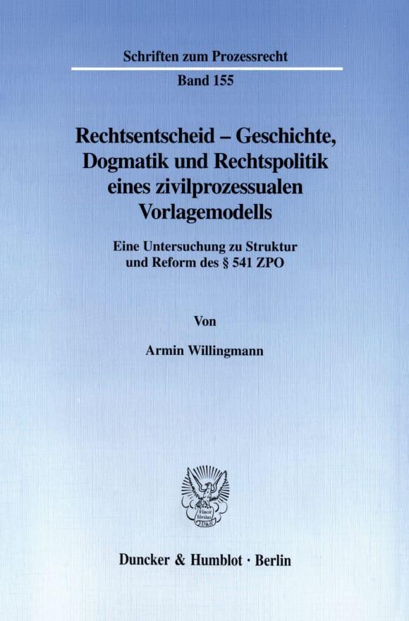 Cover Rechtsentscheid - Geschichte, Dogmatik und Rechtspolitik eines zivilprozessualen Vorlagemodells