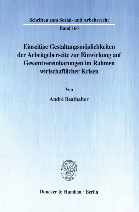 Cover Einseitige Gestaltungsmöglichkeiten der Arbeitgeberseite zur Einwirkung auf Gesamtvereinbarungen im Rahmen wirtschaftlicher Krisen