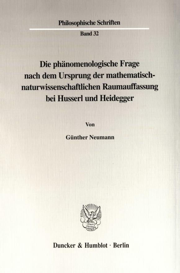 Cover Die phänomenologische Frage nach dem Ursprung der mathematisch-naturwissenschaftlichen Raumauffassung bei Husserl und Heidegger