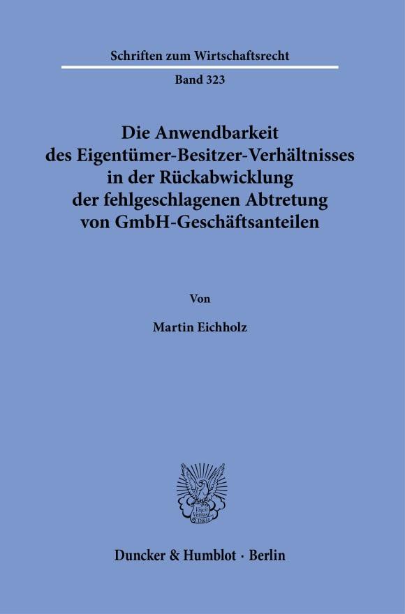 Cover Die Anwendbarkeit des Eigentümer-Besitzer-Verhältnisses in der Rückabwicklung der fehlgeschlagenen Abtretung von GmbH-Geschäftsanteilen