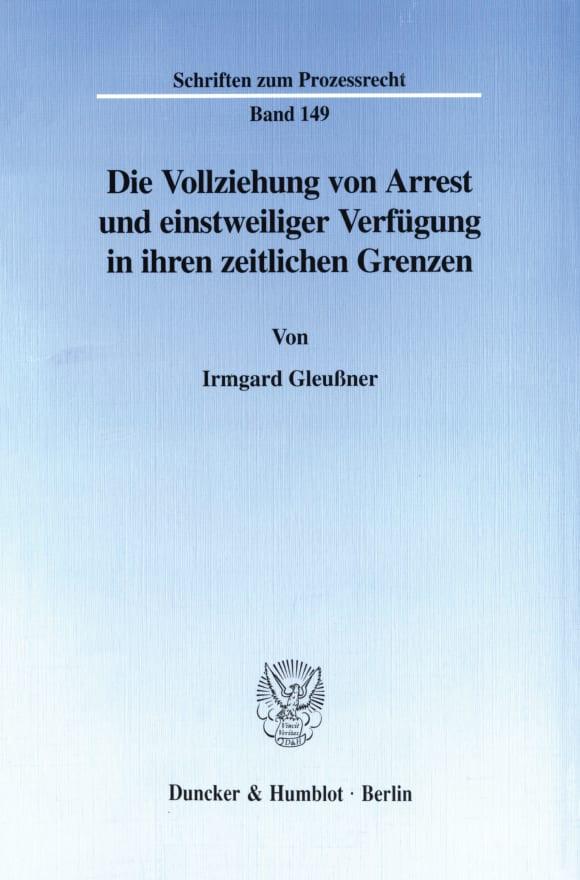 Cover Die Vollziehung von Arrest und einstweiliger Verfügung in ihren zeitlichen Grenzen