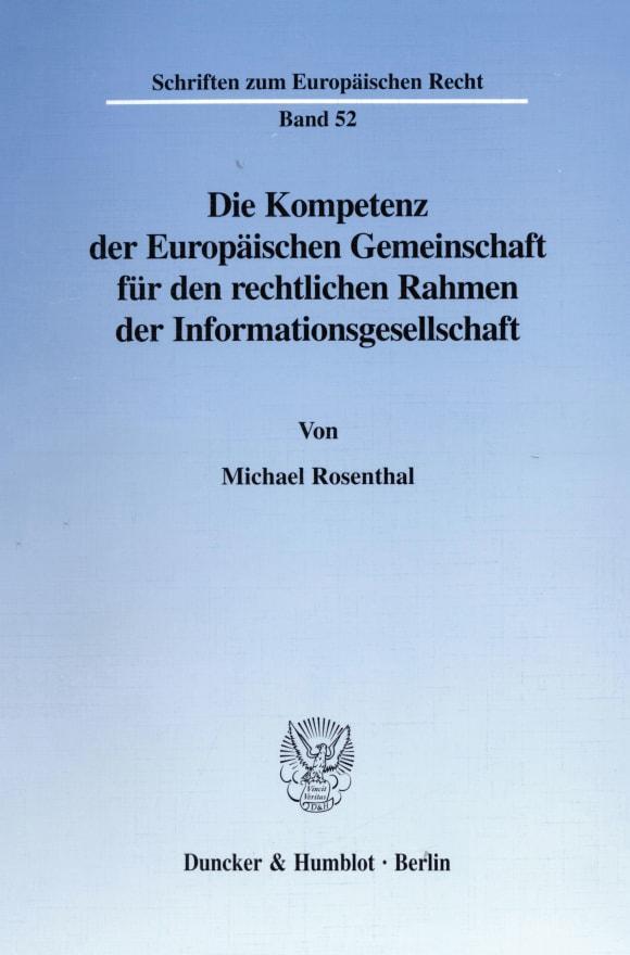 Cover Die Kompetenz der Europäischen Gemeinschaft für den rechtlichen Rahmen der Informationsgesellschaft