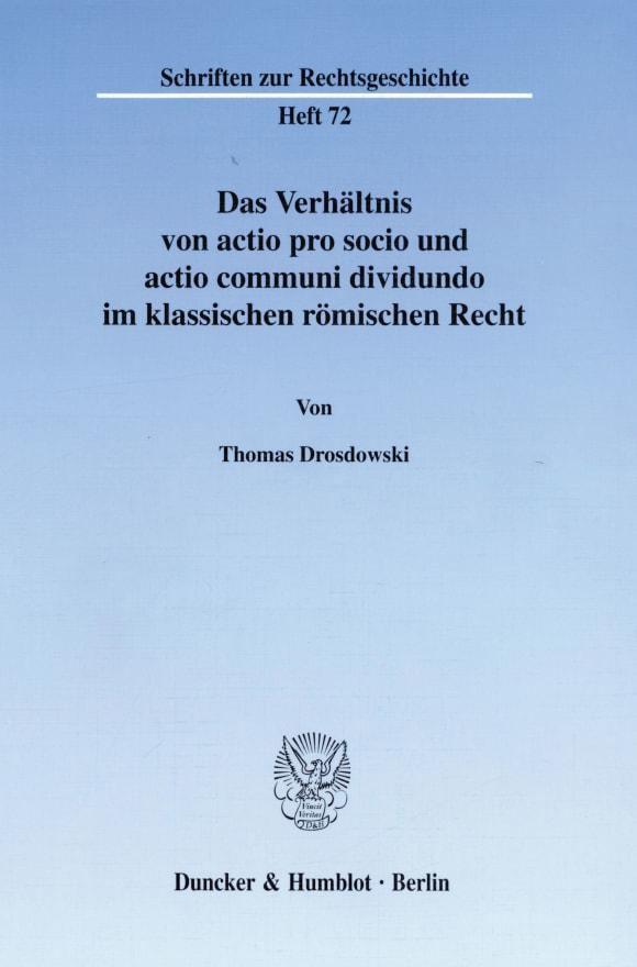 Cover Das Verhältnis von actio pro socio und actio communi dividundo im klassischen römischen Recht