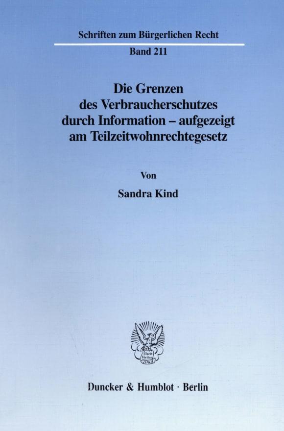 Cover Die Grenzen des Verbraucherschutzes durch Information - aufgezeigt am Teilzeitwohnrechtegesetz