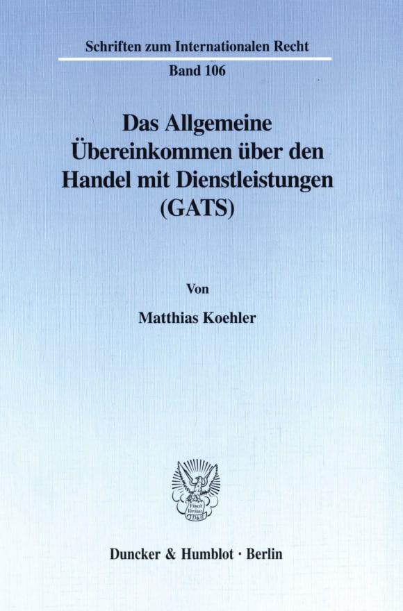 Cover Das Allgemeine Übereinkommen über den Handel mit Dienstleistungen (GATS)