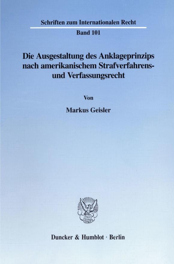Cover Die Ausgestaltung des Anklageprinzips nach amerikanischem Strafverfahrens- und Verfassungsrecht
