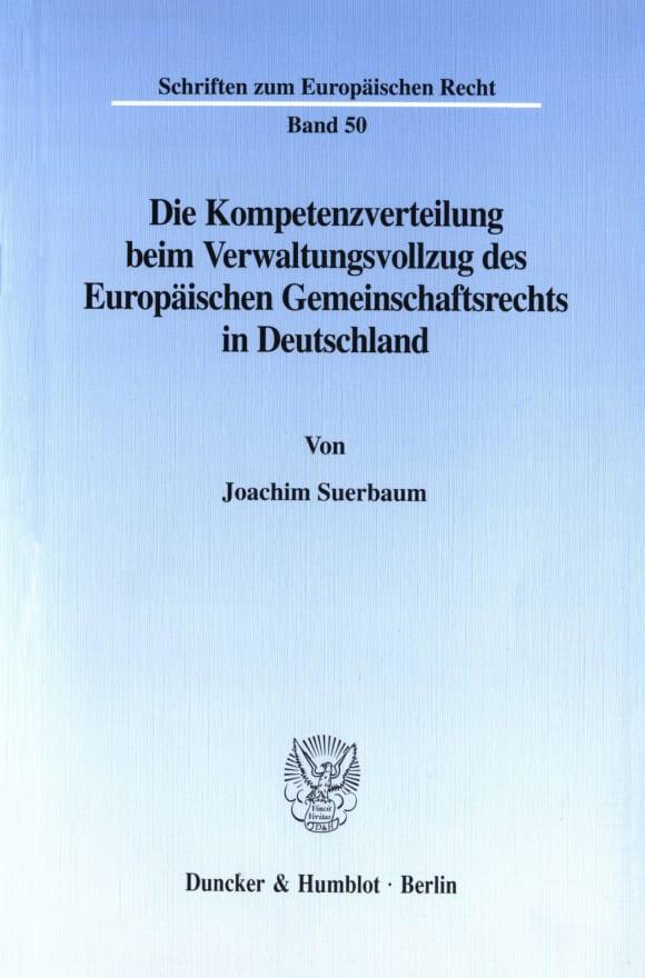 Cover Die Kompetenzverteilung beim Verwaltungsvollzug des Europäischen Gemeinschaftsrechts in Deutschland