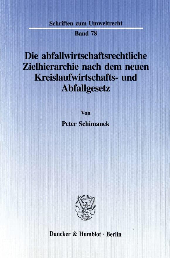 Cover Die abfallwirtschaftsrechtliche Zielhierarchie nach dem neuen Kreislaufwirtschafts- und Abfallgesetz