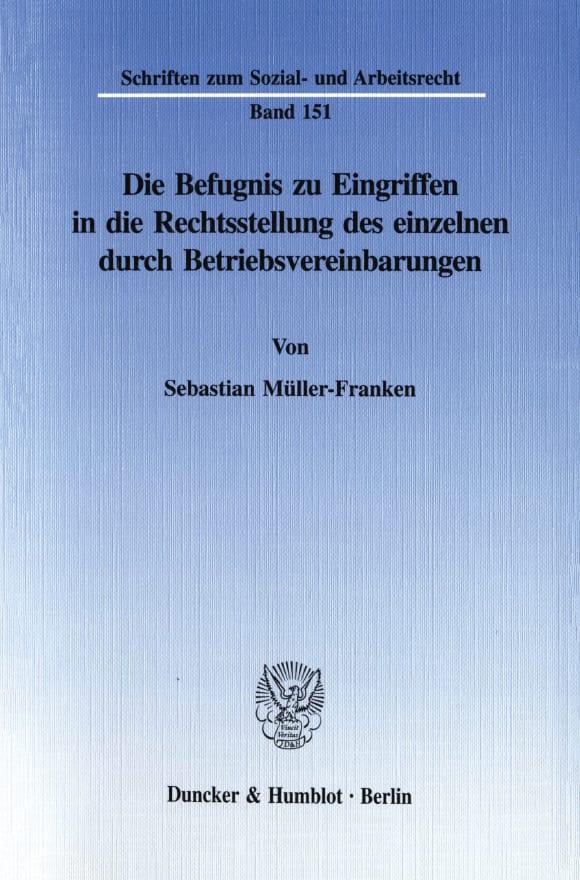 Cover Die Befugnis zu Eingriffen in die Rechtsstellung des einzelnen durch Betriebsvereinbarungen