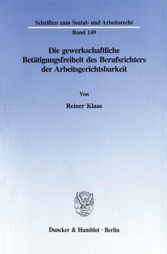 Cover Die gewerkschaftliche Betätigungsfreiheit des Berufsrichters der Arbeitsgerichtsbarkeit